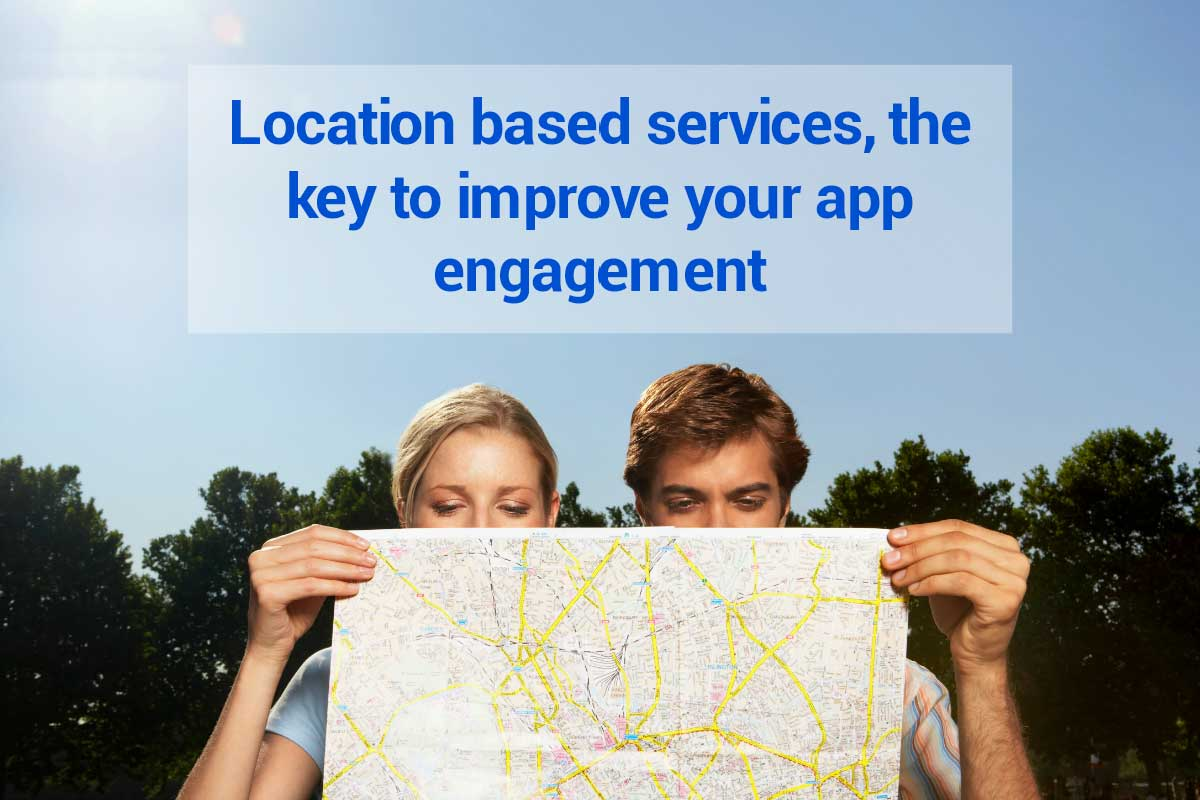 Geolocation based services, the key to improve your app engagement