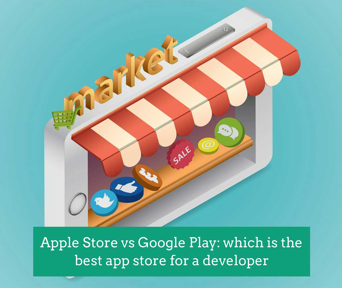 Apple Store vs Google Play: which is the best app store for a developer