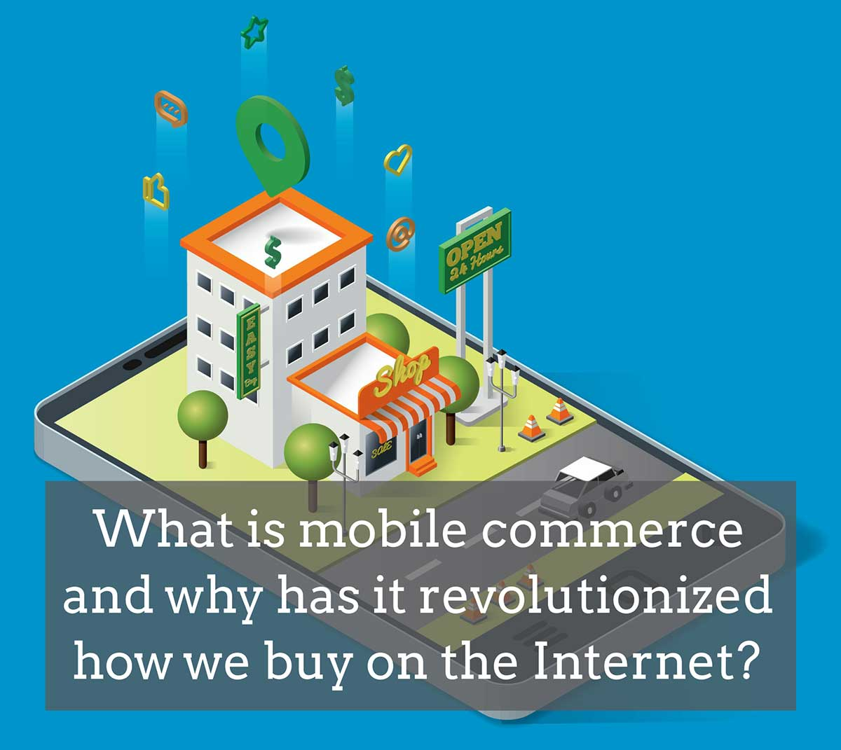 What is mobile commerce and why has it revolutionized how we buy on the Internet?