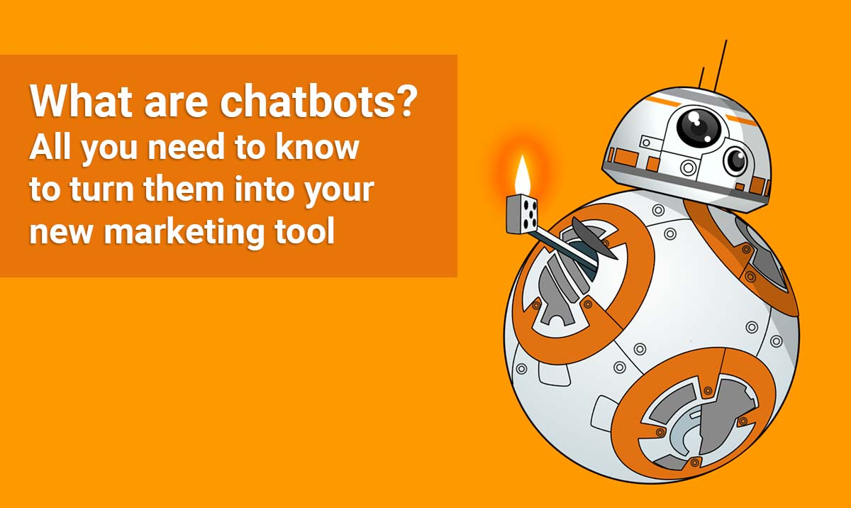 What are chatbots? All you need to know to turn them into your new marketing tool