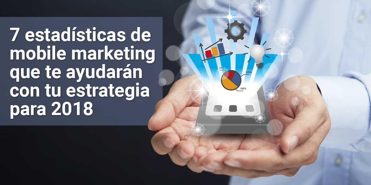 7 estadísticas de mobile marketing que te ayudarán con tu estrategia para 2018