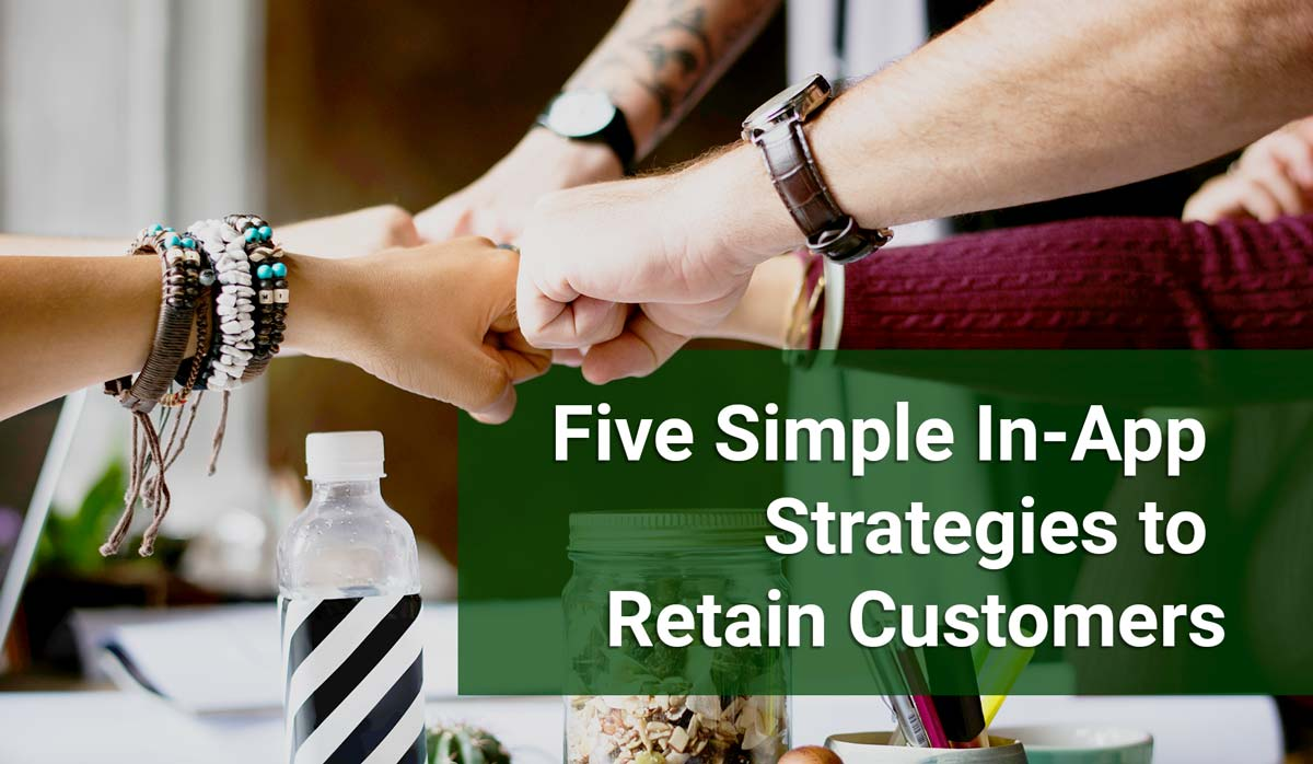 5 Simple In-App Strategies to Retain Customers