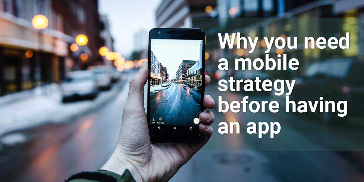 Why you need a mobile strategy before having an app