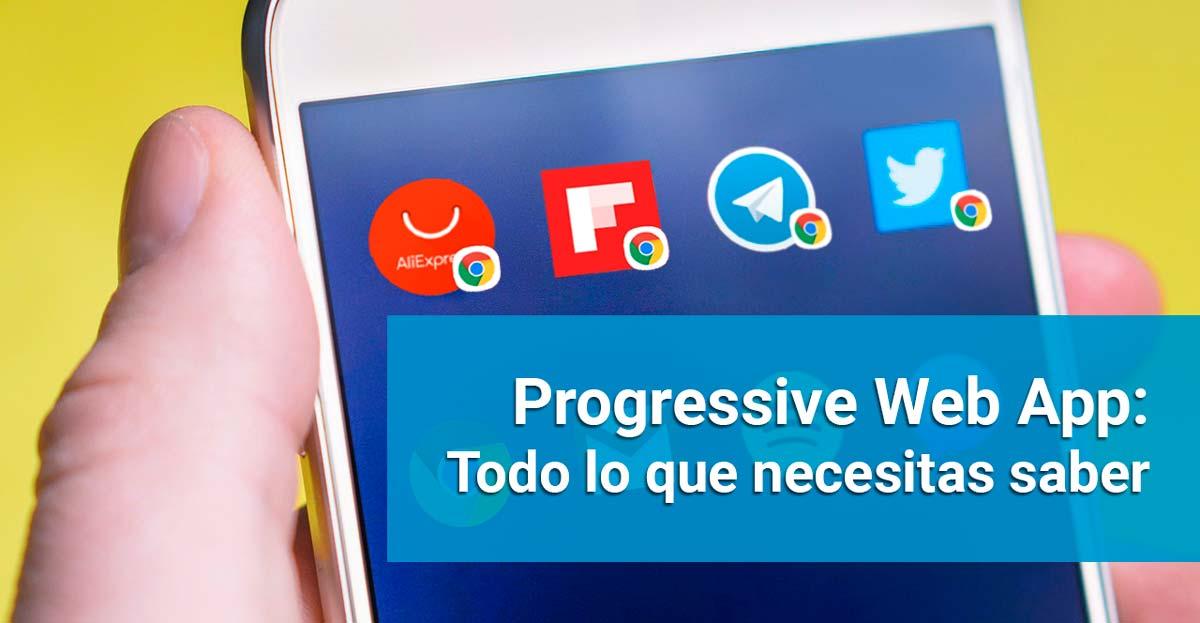 Progressive Web Apps (PWA): Todo lo que necesitas saber