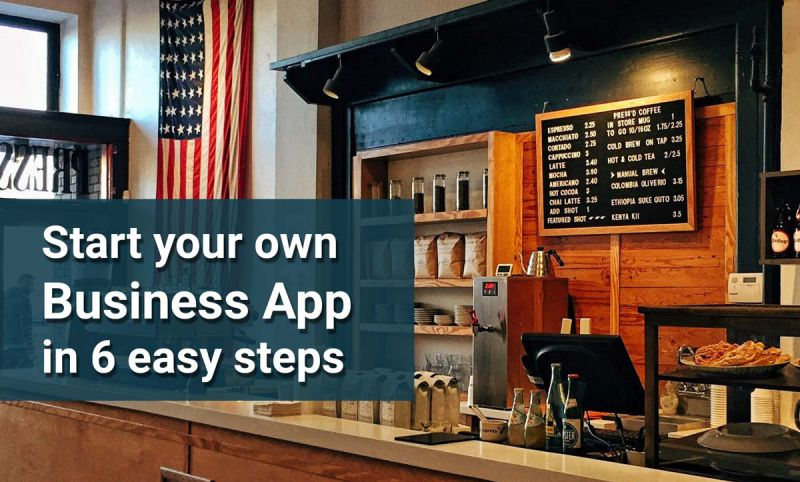 Start your own business app in 6 easy steps