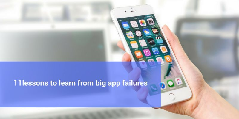11 lessons to learn from big app failures
