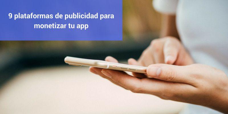 9 plataformas de publicidad para monetizar tu app
