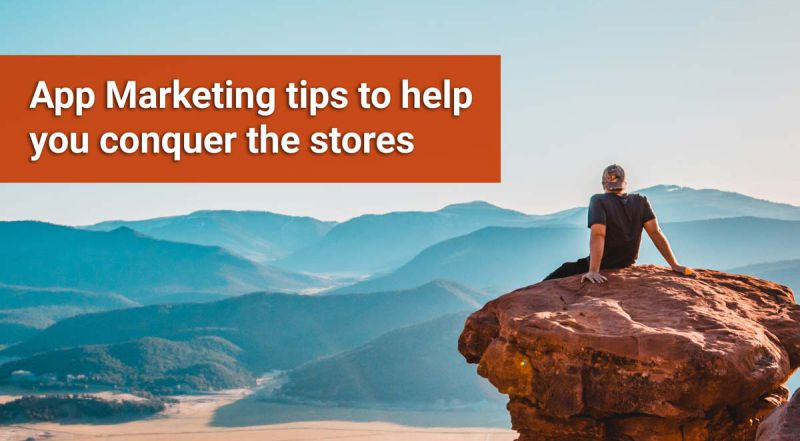The app marketing tips to help you conquer the stores