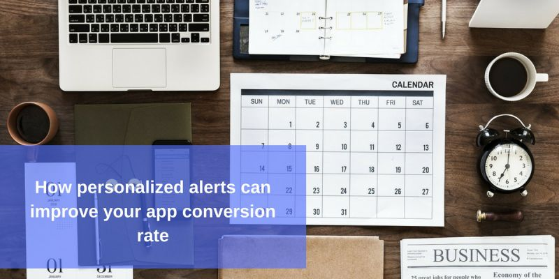 How personalized alerts can improve your app conversion rate