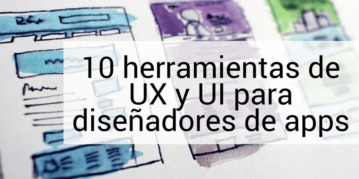 10 herramientas de UX y UI para diseñadores de apps