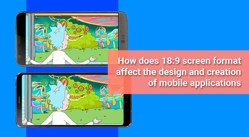 How does 18:9 screen format affect the design and creation of mobile applications