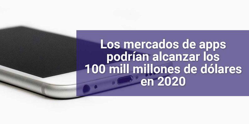 Los mercados de apps podrían alcanzar los 100 mill millones de dólares en 2020