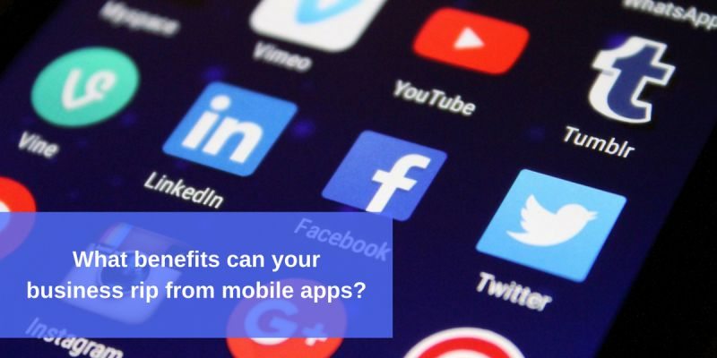 What benefits can your business rip from mobile apps?