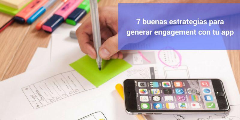 7 buenas estrategias para generar engagement con tu app