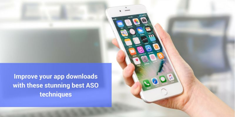 Improve your app downloads with these stunning best ASO techniques
