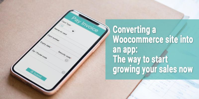 Converting a Woocommerce into an app: the way to start growing your sales now