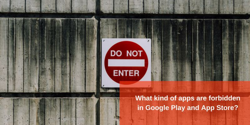 What kind of apps are forbidden in Google Play and App Store?