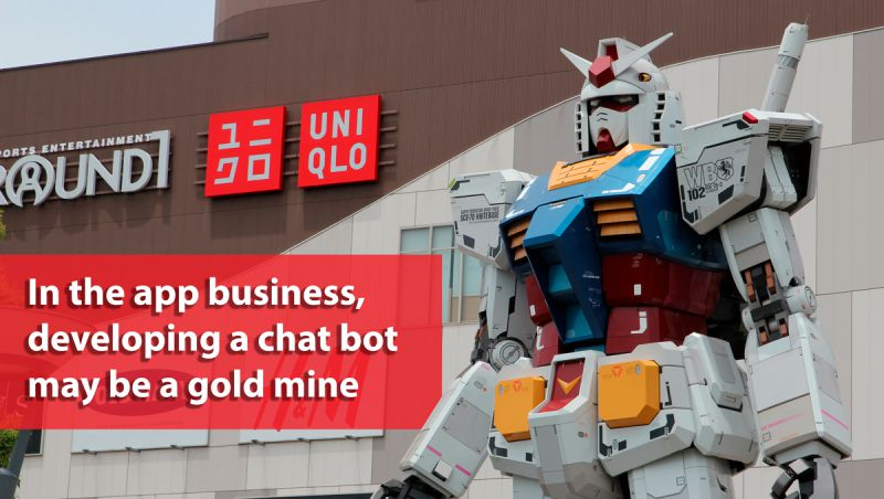 In the app business, developing a chat bot may be a gold mine
