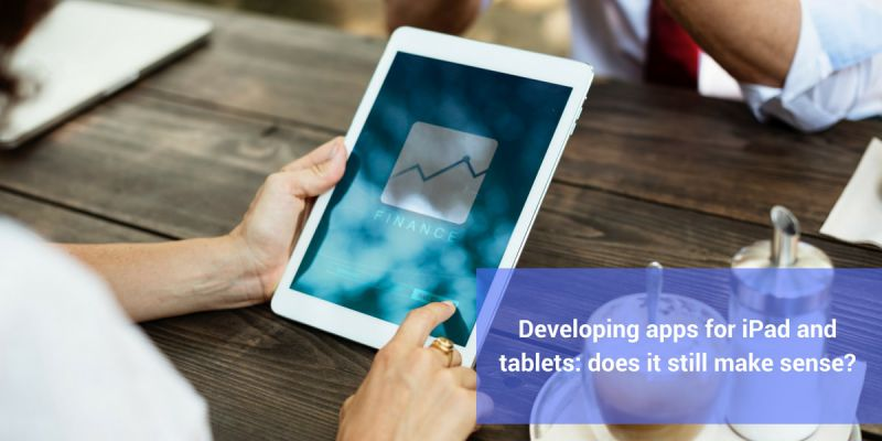 Developing apps for iPad and tablets: does it still make sense?