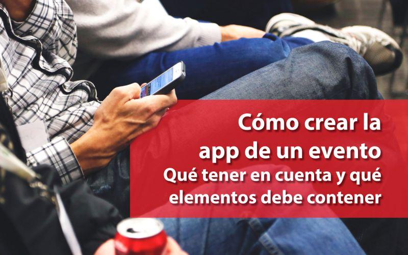 Cómo crear una app de evento. Qué tener en cuenta y qué elementos debe contener + ejemplo práctico