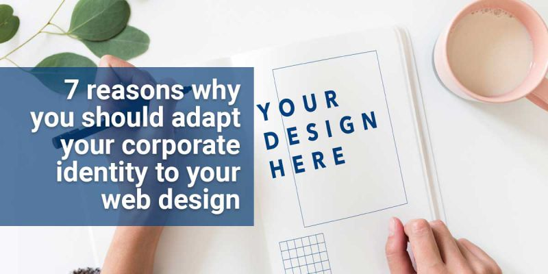 7 reasons why you should adapt your corporate identity to your web design