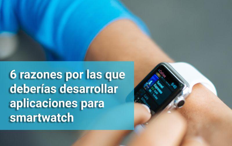 6 razones por las que deberías desarrollar aplicaciones para smartwatch