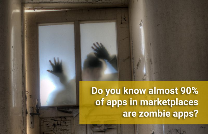 Do you know almost 90% of apps in marketplaces are zombie apps?